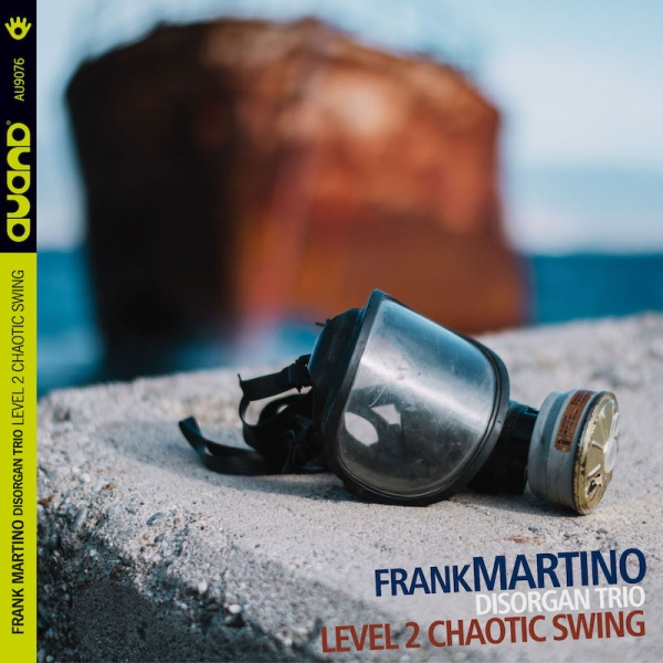 "Disco ""Level 2 Chaotic Swing"" di ""Frank Martino Disorgan Trio"""